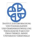 Institut zur Erforschung von Evangelisation und Gemeindeentwicklung - Theologische Fakultät Ernst Moritz Arndt Universität Greifswald